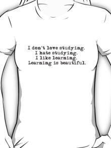 I don't love studying. I hate studying. I like learning. Learning is beautiful. - Natalie Portman T-Shirt