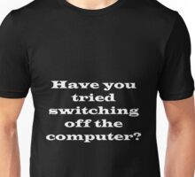 Have you tried switching off the computer? Unisex T-Shirt
