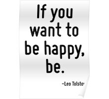 If you want to be happy, be. Poster