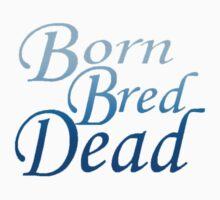 Born Bred Dead II by aflyyy