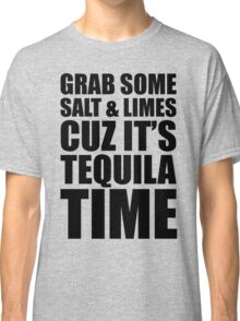 Grab Some Salt And Limes Cuz It's Tequila Time Classic T-Shirt