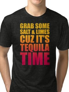 Grab Some Salt And Limes Cuz It's Tequila Time Tri-blend T-Shirt