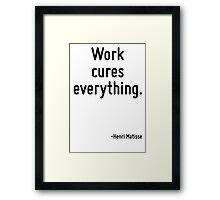 Work cures everything. Framed Print