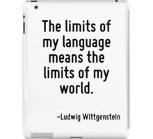 The limits of my language means the limits of my world. iPad Case/Skin