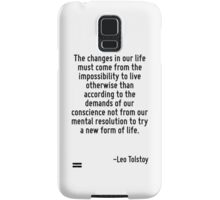 The changes in our life must come from the impossibility to live otherwise than according to the demands of our conscience not from our mental resolution to try a new form of life. Samsung Galaxy Case/Skin