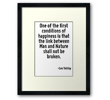 One of the first conditions of happiness is that the link between Man and Nature shall not be broken. Framed Print