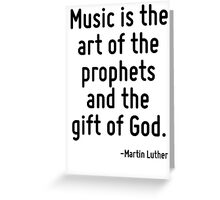 Music is the art of the prophets and the gift of God. Greeting Card