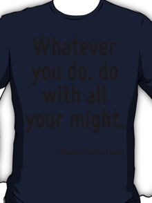 Whatever you do, do with all your might. T-Shirt