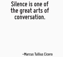 Silence is one of the great arts of conversation. by Quotr