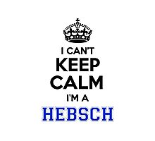 I cant keep calm Im a HEBSCH Photographic Print