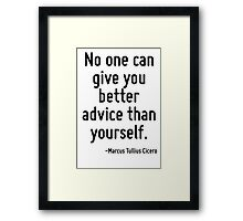 No one can give you better advice than yourself. Framed Print