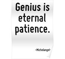 Genius is eternal patience. Poster
