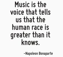 Music is the voice that tells us that the human race is greater than it knows. by Quotr