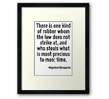 There is one kind of robber whom the law does not strike at, and who steals what is most precious to men: time. Framed Print