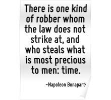There is one kind of robber whom the law does not strike at, and who steals what is most precious to men: time. Poster