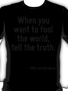 When you want to fool the world, tell the truth. T-Shirt