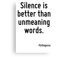 Silence is better than unmeaning words. Canvas Print