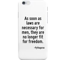 As soon as laws are necessary for men, they are no longer fit for freedom. iPhone Case/Skin