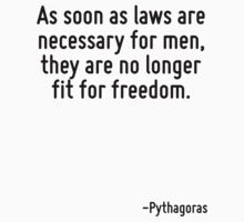As soon as laws are necessary for men, they are no longer fit for freedom. by Quotr