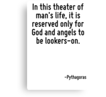 In this theater of man's life, it is reserved only for God and angels to be lookers-on. Canvas Print