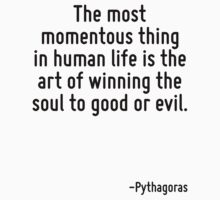 The most momentous thing in human life is the art of winning the soul to good or evil. by Quotr