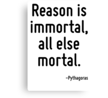 Reason is immortal, all else mortal. Canvas Print
