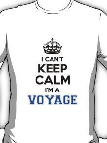 I cant keep calm Im a VOYAGE T-Shirt