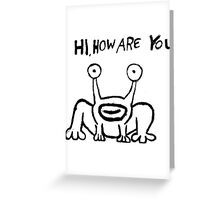 Hi how are you ? Greeting Card