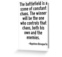 The battlefield is a scene of constant chaos. The winner will be the one who controls that chaos, both his own and the enemies. Greeting Card