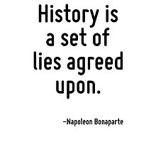 History is a set of lies agreed upon. Photographic Print
