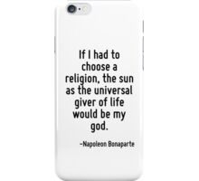 If I had to choose a religion, the sun as the universal giver of life would be my god. iPhone Case/Skin