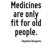 Medicines are only fit for old people. Photographic Print