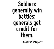 Soldiers generally win battles; generals get credit for them. Photographic Print