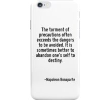 The torment of precautions often exceeds the dangers to be avoided. It is sometimes better to abandon one's self to destiny. iPhone Case/Skin