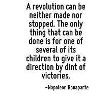 A revolution can be neither made nor stopped. The only thing that can be done is for one of several of its children to give it a direction by dint of victories. Photographic Print