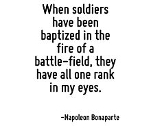 When soldiers have been baptized in the fire of a battle-field, they have all one rank in my eyes. Photographic Print