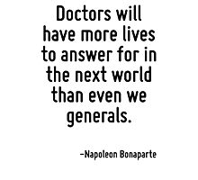 Doctors will have more lives to answer for in the next world than even we generals. Photographic Print