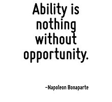 Ability is nothing without opportunity. Photographic Print