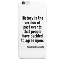 History is the version of past events that people have decided to agree upon. iPhone Case/Skin