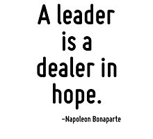 A leader is a dealer in hope. Photographic Print