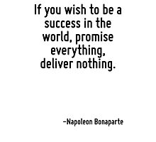 If you wish to be a success in the world, promise everything, deliver nothing. Photographic Print