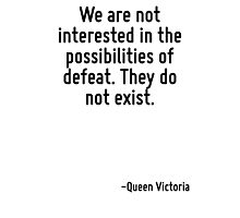 We are not interested in the possibilities of defeat. They do not exist. Photographic Print
