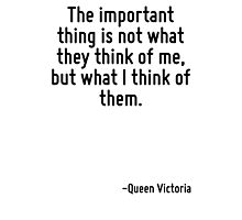 The important thing is not what they think of me, but what I think of them. Photographic Print