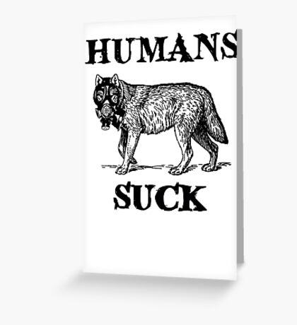 Humans Suck Greeting Card