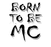Born To Be MC Photographic Print