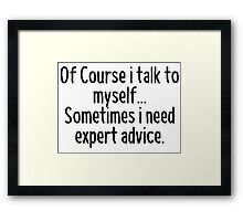 Of Course I talk to myself, sometimes I need expert advice Framed Print