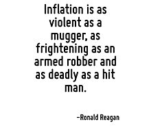 Inflation is as violent as a mugger, as frightening as an armed robber and as deadly as a hit man. Photographic Print