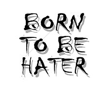 Born To Be HATER Photographic Print