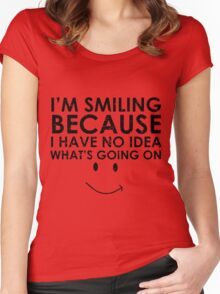 I'm Smiling Because I Have no Idea what's Going on Women's Fitted Scoop T-Shirt