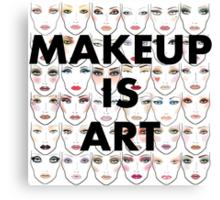 Makeup is art! Canvas Print